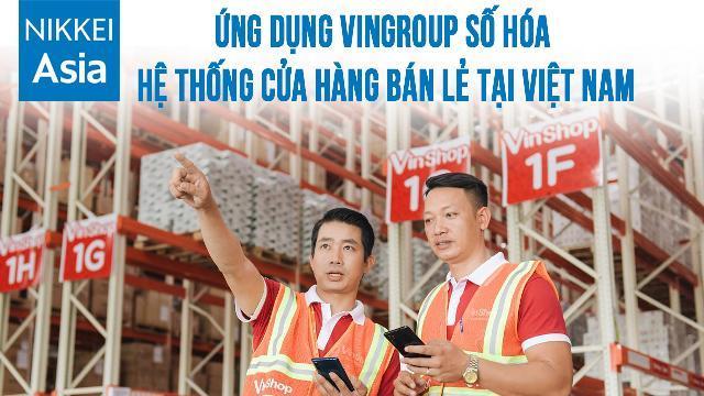Nikkei: Ứng dụng Vingroup số hóa hệ thống cửa hàng bán lẻ tại Việt Nam