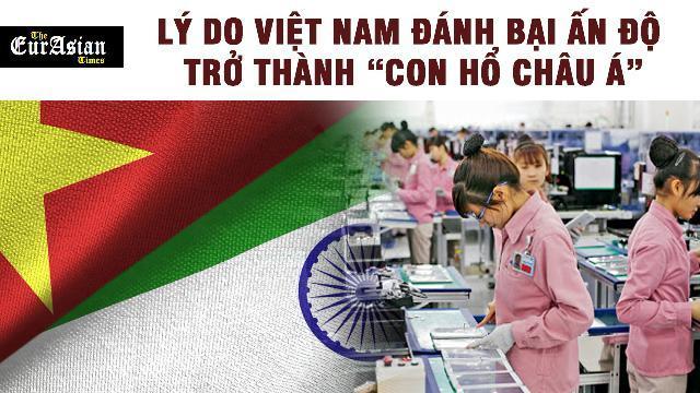 """EurAsian Times: Lý do Việt Nam đánh bại Ấn Độ trở thành """"con hổ châu Á"""""""