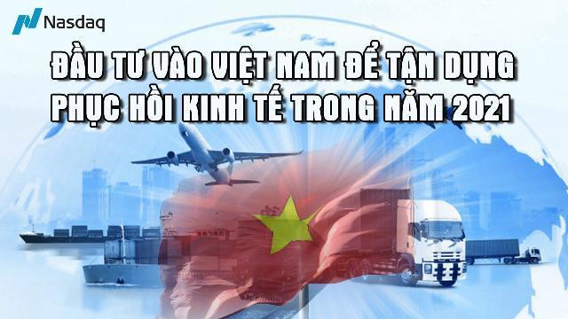 NASDAQ khuyên đầu tư vào Việt Nam để tận dụng phục hồi kinh tế trong năm 2021.mp4