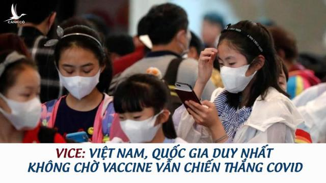 Vice: Việt Nam, quốc gia duy nhất không chờ vaccine vẫn chiến thắng Covid\