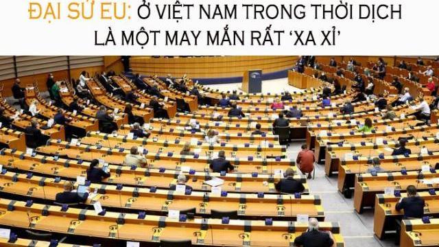 Đại sứ EU: Ở lại việt nam thời dịch là một may mắn xa sỉ