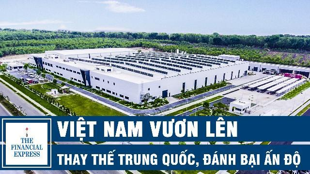 Financial Express: Việt Nam vươn lên thay thế Trung Quốc, đánh bại Ấn Độ
