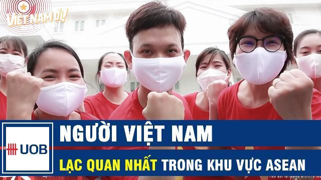 Người Việt Nam lạc quan nhất trong khu vực ASEAN