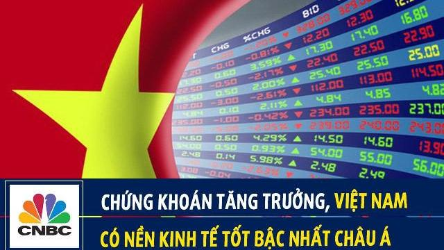 CNBC: Chứng khoán tăng trưởng, Việt Nam có nền kinh tế tốt bậc nhất Châu Á