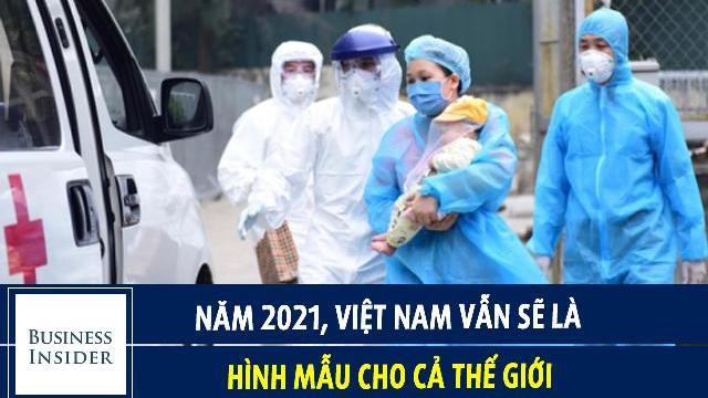 Business Insider: Năm 2021, Việt Nam vẫn sẽ là hình mẫu cho cả thế giới