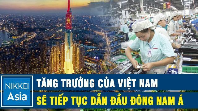 Nikkei Asia: 'Tăng trưởng của Việt Nam sẽ tiếp tục dẫn đầu Đông Nam Á'