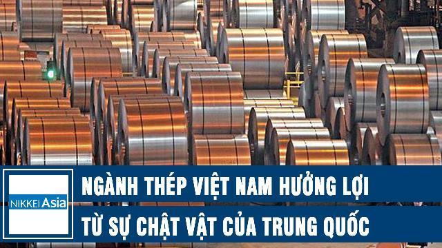 Nikkei: Ngành thép Việt Nam hưởng lợi từ sự chật vật của Trung Quốc