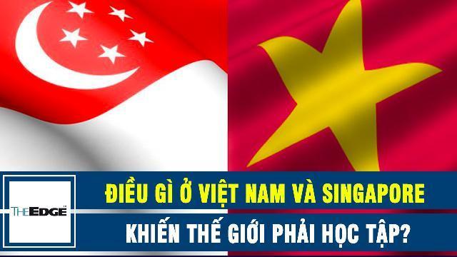 The Edge: Điều gì ở Việt Nam và Singapore khiến thế giới phải học tập