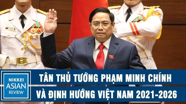 Nikkei: Tân Thủ tướng Phạm Minh Chính và định hướng Việt Nam 2021-2026