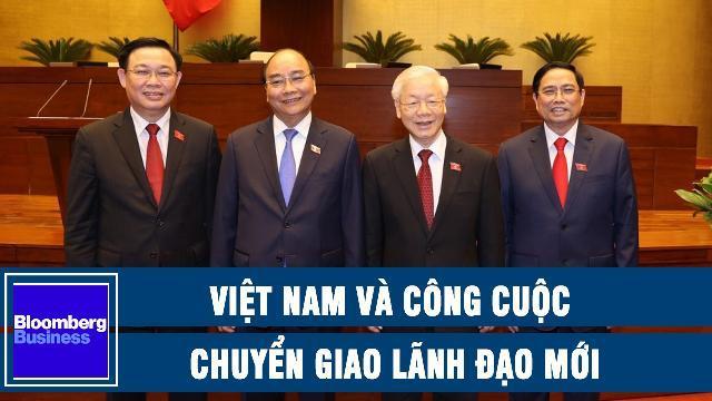 Bloomberg: Việt Nam và công cuộc chuyển giao lãnh đạo mới