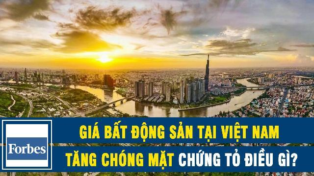 Forbes: Giá BĐS tại Việt Nam tăng chóng mặt chứng tỏ điều gì ?