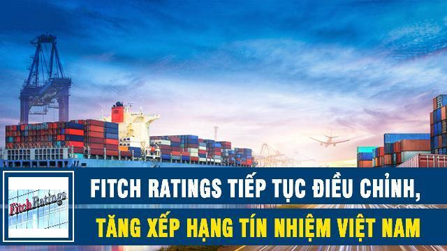 Fitch Ratings: Tiếp tục điều chỉnh, tăng xếp hạng tín nhiệm Việt Nam