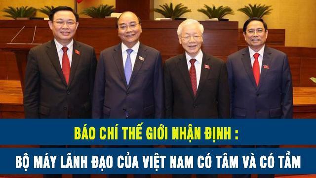 Báo chí thế giới: Bộ máy lãnh đạo của Việt Nam có tâm và có tầm