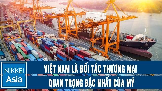 Nikkei: Việt Nam là đối tác thương mại quan trọng bậc nhất của Mỹ