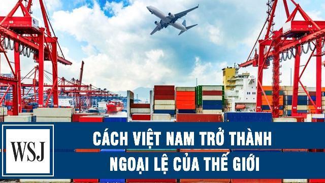 Wall Street Journal: Cách Việt Nam trở thành ngoại lệ của thế giới