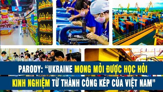 """Parody: """"Ukraine mong mỏi được học hỏi kinh nghiệm từ thành công kép của Việt Nam"""""""