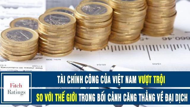 Fitch Ratings: Tài chính công của Việt Nam vượt trội so với thế giới trong bối cảnh căng thẳng về đại dịch