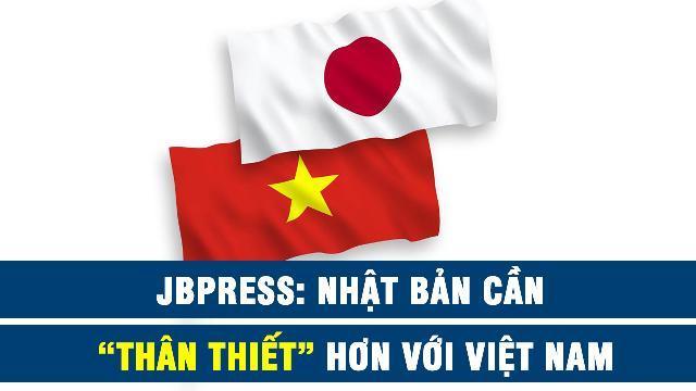 """JBPress: Nhật Bản cần """"thân thiết"""" hơn với Việt Nam"""
