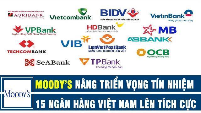Moody's nâng triển vọng tín nhiệm 15 ngân hàng Việt Nam lên tích cực