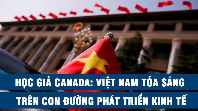 Học giả Canada: Việt Nam tỏa sáng trên con đường phát triển kinh tế