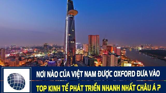 Nơi nào của Việt Nam được Oxford đưa vào top kinh tế phát triển nhanh nhất Châu Á ?