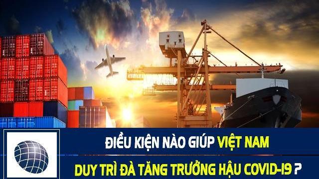 Oxford Economics: Điều kiện nào giúp Việt Nam duy trì đà tăng trưởng hậu Covid-19 ?