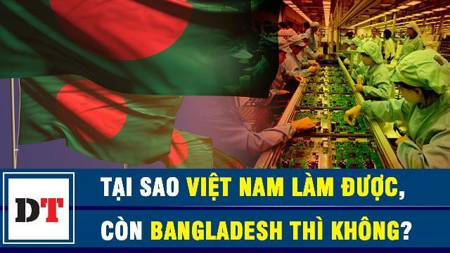 Dhaka Tribune: Tại sao Việt Nam làm được, còn Bangladesh thì không ?