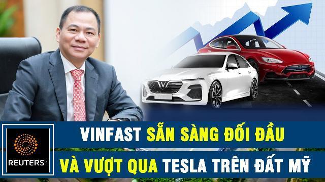 Reuters: Vinfast sẵn sàng đối đầu và vượt qua Tesla trên đất Mỹ