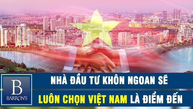 Barrons Những nhà đầu tư khôn ngoan sẽ luôn chọn Việt Nam là điểm đến
