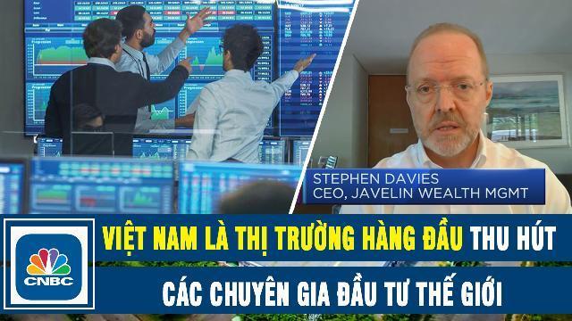 CNBC: Việt Nam là thị trường hàng đầu thu hút các chuyên gia đầu tư thế giới