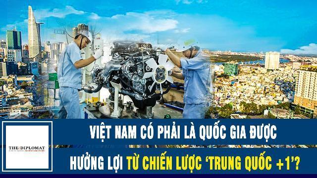 Diplomat: Việt Nam có phải là quốc gia được hưởng lợi từ Chiến lược Trung Quốc +1
