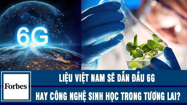 Forbes: Liệu Việt Nam sẽ dẫn đầu 6G hay công nghệ sinh học trong tương lai