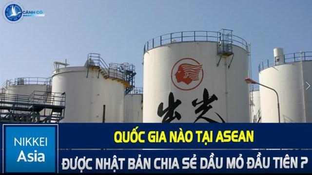 Nikkei: Quốc gia nào tại ASEAN được Nhật Bản chia sẻ dầu mỏ đầu tiên