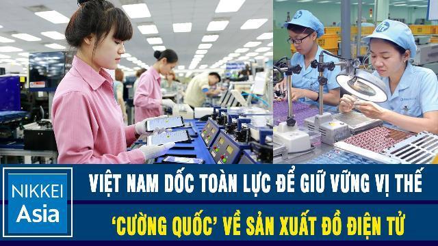Nikkei: Việt Nam dốc toàn lực để giữ vững vị thế 'cường quốc' về sản xuất đồ điện tử