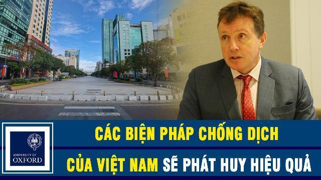 Giáo sư Oxford: Các biện pháp chống dịch của Việt Nam sẽ phát huy hiệu quả