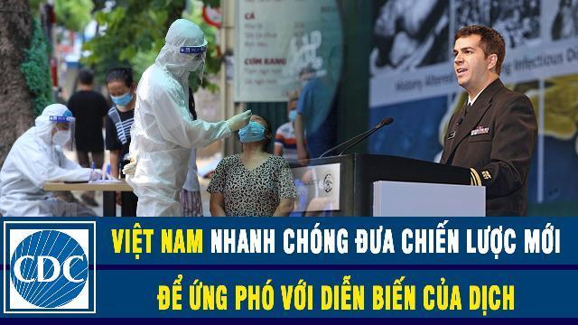Chuyên gia Hoa Kỳ: Việt Nam đã nhanh chóng đưa ra chiến lược mới để ứng phó kịp thời với diễn biến của dịch bệnh