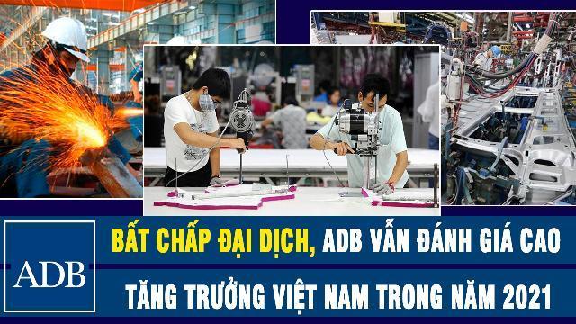 Bất chấp đại dịch, ADB vẫn đánh giá cao tăng trưởng Việt Nam trong năm 2021