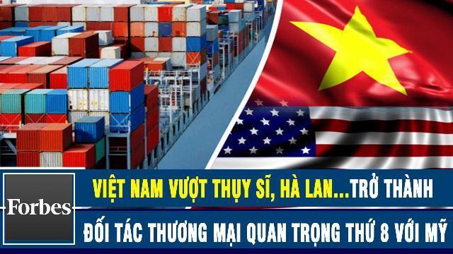 Forbes: Việt Nam vượt Thụy Sĩ, Hà Lan…trở thành đối tác thương mại quan trọng thứ 8 với Mỹ