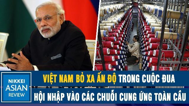 Nikkei: Việt Nam bỏ xa Ấn Độ trong cuộc đua hội nhập vào các chuỗi cung ứng toàn cầu