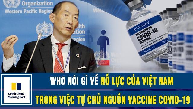 WHO nói gì về nỗ lực của Việt Nam trong việc tự chủ nguồn vaccine Covid-19