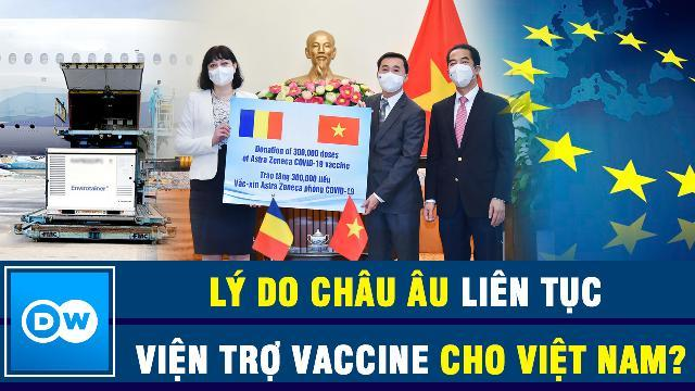 Deutsche Welle: Lý do châu Âu liên tục viện trợ vaccine cho Việt Nam