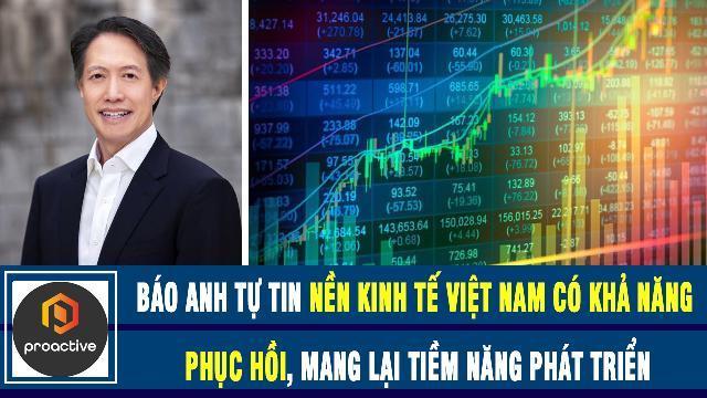 Báo Anh tự tin nền kinh tế Việt Nam có khả năng phục hồi, mang lại tiềm năng phát triển