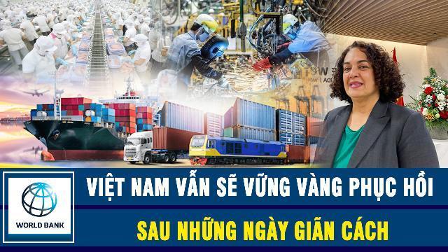 World Bank: Việt Nam vẫn sẽ vững vàng phục hồi sau những ngày giãn cách