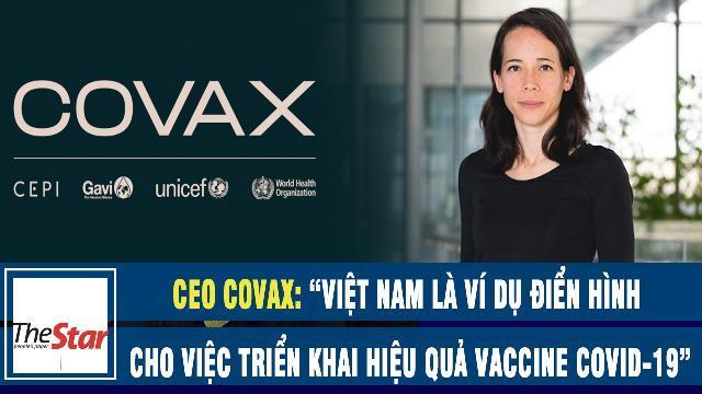 """CEO COVAX: """"Việt Nam là ví dụ điển hình cho việc triển khai hiệu quả vaccine Covid-19"""""""