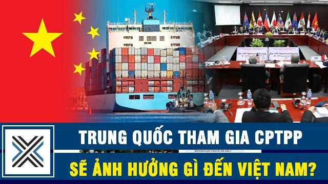 Báo Anh: Trung Quốc tham gia CPTPP sẽ ảnh hưởng gì đến Việt Nam
