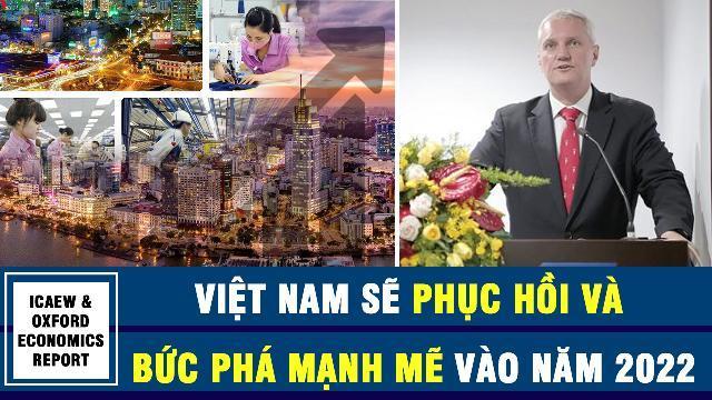 ICAEW & Oxford Economics Report: Việt Nam sẽ phục hồi và bức phá mạnh mẽ vào năm 2022