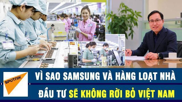 Báo Nga lí giải lí do vì sao Samsung và hàng loạt nhà đầu tư sẽ không rời bỏ Việt Nam