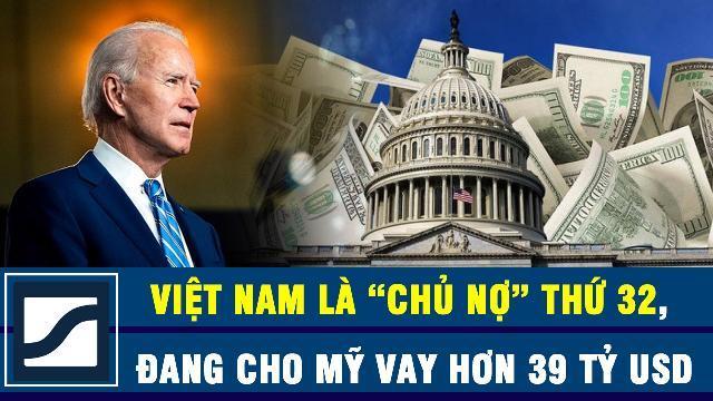 """Báo Mỹ: Việt Nam là """"chủ nợ"""" thứ 32, đang cho Mỹ vay hơn 39 tỷ USD"""