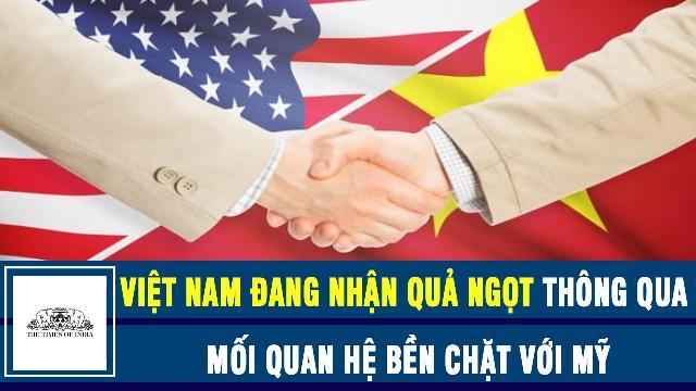 Truyền thông Ấn Độ: Việt Nam đang nhận quả ngọt thông qua mối quan hệ bền chặt với Mỹ