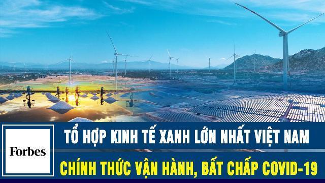 Forbes: Tổ hợp kinh tế xanh lớn nhất Việt Nam chính thức vận hành, bất chấp Covid-19